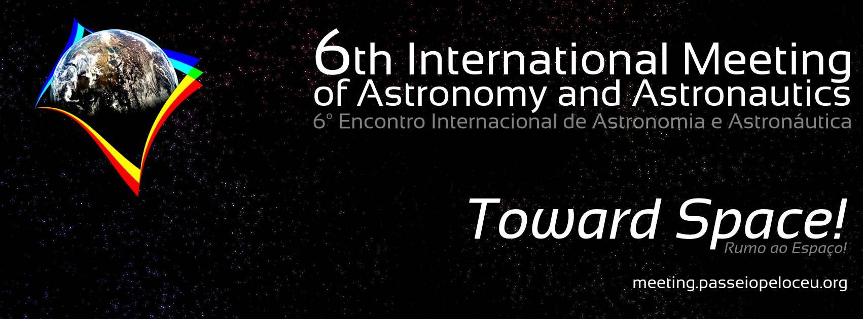 6th International Meeting of Astronomy and Astronautics